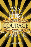Ask Him for Courage with Cancer