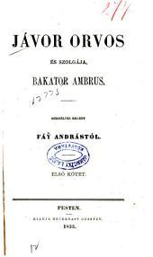 Jávor orvos és szolgája, Bakator Ambrus: szeszélyes regény, 1-2. kötet