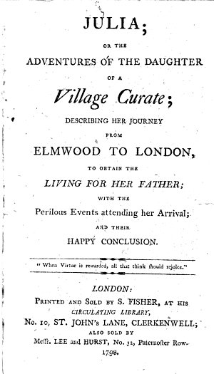 The Village Curate and his Daughter Julia  Julia  or  the Adventures of the daughter of a village curate  describing her journey from Elmwood to London  to obtain the living for her father  with the perilous events attending her arrival  and their happy conclusion