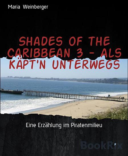 Shades of the Caribbean 3   Als K  pt n unterwegs PDF