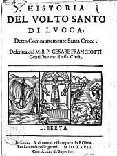 Historia del Volto Santo di Lucca, detto communemente Santa Croce. Descritta dal M.R.P. Cesare Franciotti gentil'huomo d'essa città