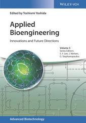 Applied Bioengineering: Innovations and Future Directions