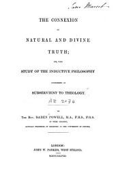 The Connexion of Natural and Divine Truth: Or, The Study of the Inductive Philosophy, Considered as Subservient to Theology