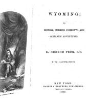 Wyoming: its history, stirring incidents, and romantic adventures