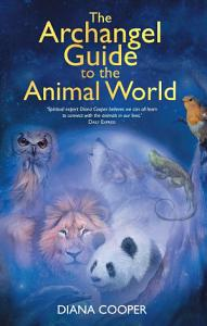 The Archangel Guide to the Animal World PDF