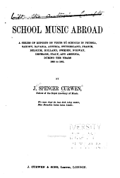 School music abroad : a series of reports on visits to schools in Prussia, Saxony, Bavaria, Austria, Switzerland, France, Belgium, Holland, Sweden, Norway, Denmark, Italy and America, during the years 1882 to 1901