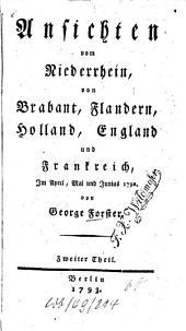 Ansichten vom Niederrhein, von Brabant, Flandern, Holland, England und Frankreich: Im April, Mai und Junius 1790, Band 2