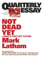 Quarterly Essay 49 Not Dead Yet: Labor's Post-Left Future