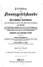 Leitfaden zur Finanzgesetzkunde des österreichischen Kaiserstaates: Zum Gebrauche an den österreichischen Hochschulen überhaupt, dann dür Candidaten der theoretischen und practischen Staatsprüfungen in der finanzgesetzlichen Sphäre inbesondere, so wie für Finanzbeamte, größtentheils nach authentischen Quellen, Band 2
