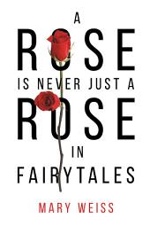 A Rose Is Never Just a Rose in Fairytales