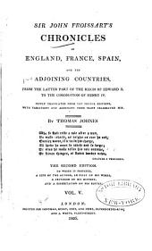 Sir John Froissart's Chronicles of England, France, Spain, and the Adjoining Countries: From the Latter Part of the Reign of Edward II. to the Coronation of Henry IV, Volume 5