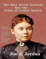 The Fall River Murders : The Trial of Lizzie Borden
