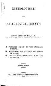 Ethnological and Philological Essays: I. Probable Origin of the American Indians. II. Question of the Supposed Lost Tribes of Israel. III. The Ancient Languages of France and Spain