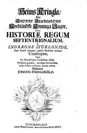 Heims Kringla, eller ... Nordländske Konunga Sagor. Sive historiae regum septentrionalium ... ante secula quinque, patrio sermone antiquo conscriptae, quas ex Manuscriptis Codicibus edidit ...