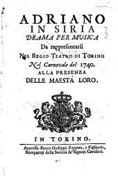 Adriano in Siria drama per musica da rappresentarsi nel Regio Teatro di Torino nel carnovale del 1740. Alla presenza delle Maestà Loro