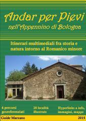Andar per Pievi nell'Appenino di Bologna: Guida turistica multimediale fra storia e natura intorno al Romanico Minore