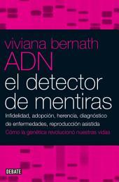 ADN. El detector de mentiras: Infidelidad, adopción, herencia, diagnóstico de enfermedades, reproducción asist