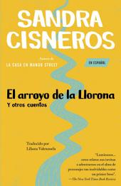 El arroyo de la Llorona y otros cuentos: (Woman Hollering Creek--Spanish-language edition)