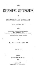 The Episcopal Succession in England, Scotland and Ireland A.D. 1400 to 1875, with Appointments to Monasteries and Extracts from Consistorial Acts Taken from Mss. in Public and Private Libraries in Rome, Florence, Bologna, Ravenna and Paris: Volume 2