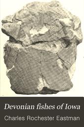 Devonian Fishes of Iowa: Volume 18