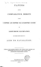 Papers on the comparative merits of the catoptric and dioptric or catadioptric systems of light-house illumination: and other subjects relating to aids to navigation