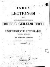 Index lectionum quae auspiciis Regis Augustissimi Guilelmi Secundi in Universitate Litteraria Friderica Guilelma per semestre ... habebuntur: 1835. SS