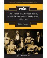 The Guitar in American Banjo  Mandolin and Guitar Periodicals  1882 1933 PDF