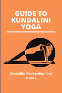 Guide To Kundalini Yoga