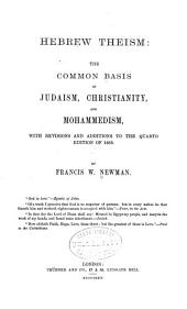 Hebrew Theism : the Common Basis of Judaism, Christianity, and Mohammedism: With Revisions and Additions to the Quarto Ed. of 1858