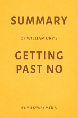Summary of William Ury   s Getting Past No by Milkyway Media PDF
