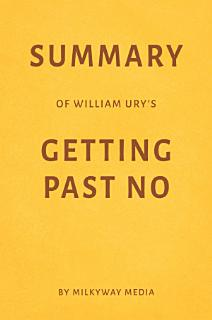 Summary of William Ury   s Getting Past No by Milkyway Media Book