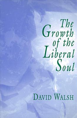 The Growth of the Liberal Soul PDF