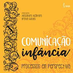 Comunica    o e Inf  ncia  processos em perspectiva PDF