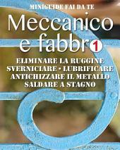 Meccanico e fabbro - 1: Eliminare la ruggine - Sverniciare - Lubrificare - Antichizzare il metallo - Saldare a stagno