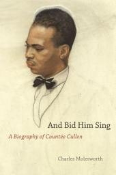 And Bid Him Sing: A Biography of Countée Cullen