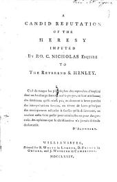 A candid refutation [by S. Henley] of the heresy imputed by Ro.C. Nicholas ... to ... S. Henley: Volume 9
