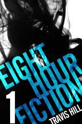 Eight Hour Fiction #1