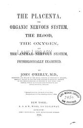 The Placenta, the organic nervous system, the blood, the oxygen, and the animal nervous system, physiologically examined