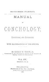 Manual of Conchology; Structural and Systematic: With Illustrations of the Species. Second Series: Pulmonata, Volume 4
