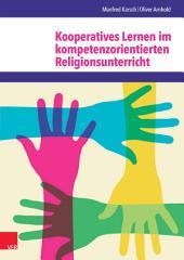 Kooperatives Lernen im kompetenzorientierten Religionsunterricht