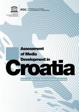 Assessment of Media Development in Croatia  Based on UNESCO s Media Development Indicators PDF