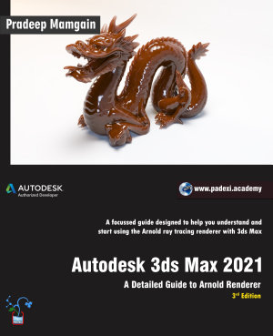 Autodesk 3ds Max 2021 A Comprehensive Guide 21st Edition