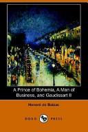 A Prince of Bohemia  a Man of Business  and Gaudissart II  Dodo Press  PDF