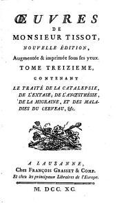 Oeuvres: Tome ..., Contenant Le Traité De La Catalepsie, De L'Extase, De Anoesthésie, De La Migraine, Et Des Maladies Du Cerveau, &c, Volume13