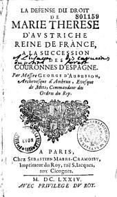 La défense du droit de Marie Therese d'Austriche reine de France, a la succession des couronnes d'Espagne