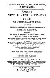 Cobb's New Juvenile Reader, No. III: Or, Third Reading Book, Containing Interesting, Historical, Moral, and Instructive Reading Lessons ... Designed for the Use of Larger Children in Schools and Families