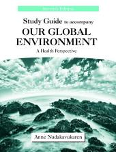 Study Guide to Accompany Our Global Environment: A Health Perspective, Seventh Edition