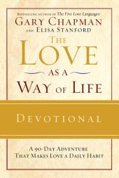 The Love as a Way of Life Devotional: A Ninety-Day Adventure That Makes Love a Daily Habit