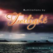 Ruminations by Twilight