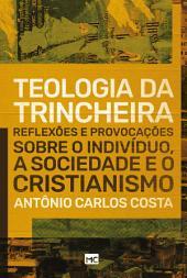 Teologia da trincheira: Reflexões e provocações sobre o indivíduo, a sociedade e o cristianismo
